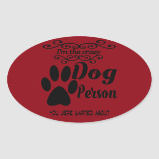 I'm the crazy dog person you were warned about oval sticker