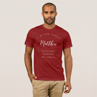 I'm the crazy Matthew everyone warned you about T-Shirt