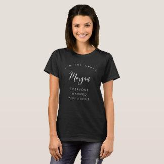 I'm the crazy Morgan T-Shirt