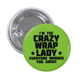 I'm the crazy wrap lady everyone warned you about 3 cm round badge