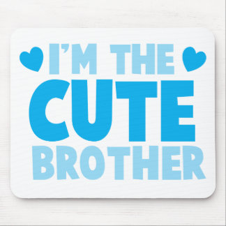 I'm the cute brother mousepad