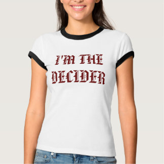 I'M THE DECIDER T-Shirt