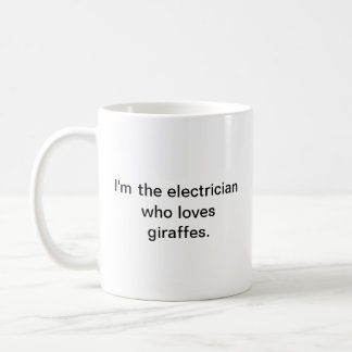I'm the electrician who loves giraffes. coffee mug