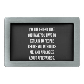 i'm the friend you have to explain and apologize f rectangular belt buckles
