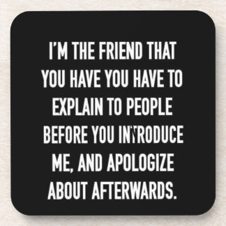 i'm the friend you have to explain and apologize f coaster