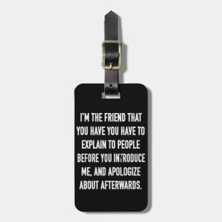 i'm the friend you have to explain and apologize f tags for bags