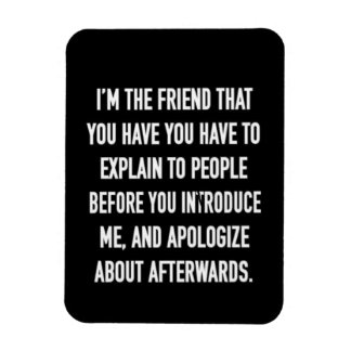 i'm the friend you have to explain and apologize f rectangle magnet