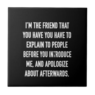 i'm the friend you have to explain and apologize f ceramic tile