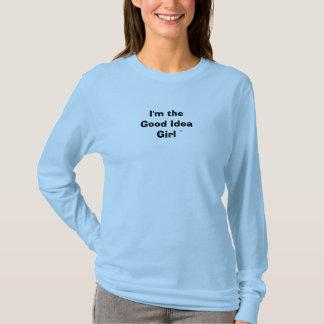 Im the good idea girl T-Shirt