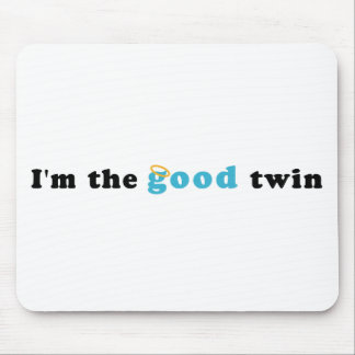 I'm The Good Twin Mouse Pad