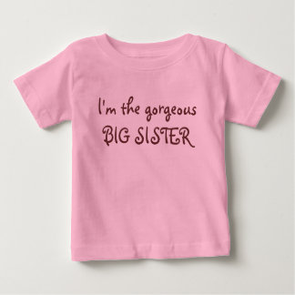 I'm the gorgeous BIG SISTER Baby T-Shirt