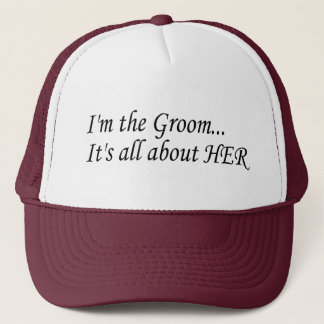I'm The Groom It's All About Her Trucker Hat