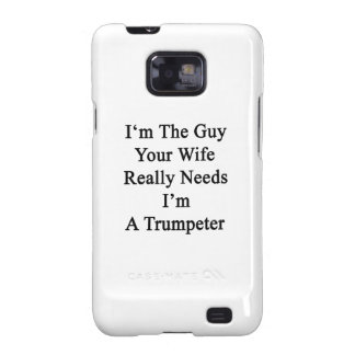 I'm The Guy Your Wife Really Needs I'm A Trumpeter Galaxy SII Case