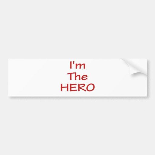 I'm The Hero Bumper Sticker