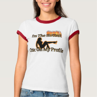 I'm The Hottest Chic On My Profile Tee Shirts
