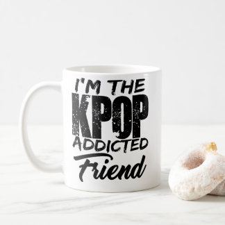 I'm The KPOP Addicted Friend Coffee Mug