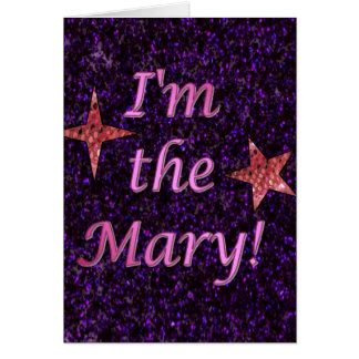 """I'm the Mary!"" Card"