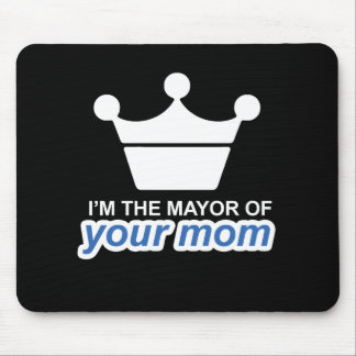 I'm the mayor of your mom - mouse pad