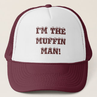 I'm the muffin man! trucker hat