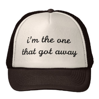 I'm The One That Got Away Cap