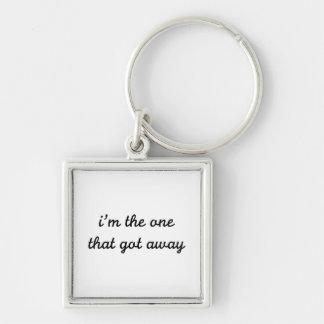 I'm The One That Got Away Keychain