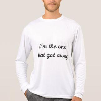 I'm The One That Got Away Shirts