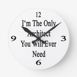 I'm The Only Architect You Will Ever Need. Round Clock