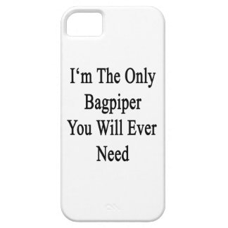I'm The Only Bagpiper You Will Ever Need iPhone 5 Cover