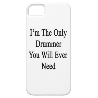 I'm The Only Drummer You Will Ever Need iPhone 5 Case