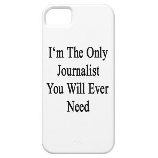 I'm The Only Journalist You Will Ever Need iPhone 5 Cover