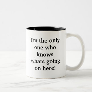 I'm the only one who knows whats going on here! Two-Tone mug