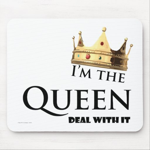 I'm the Queen- Deal with it Mouse Pad