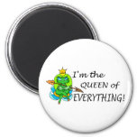 Im The Queen Of Everything 6 Cm Round Magnet