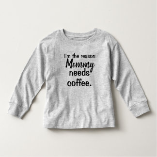 I'm the reason Mommy needs coffee. Toddler T-Shirt
