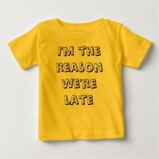 I'm the reason we're late baby T-Shirt