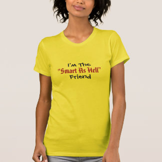 """I'm The, """"Smart As Hell"""", Friend Tees"""
