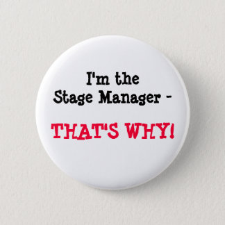 I'm the Stage Manager - THAT'S WHY! 6 Cm Round Badge