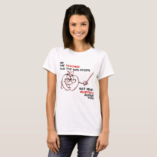 I'm The Teacher That The Kids From Last Year warne T-Shirt