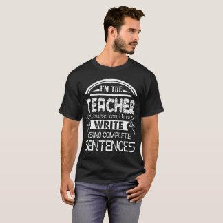 I'm The Teacher Write Using Complete Sentences T-Shirt