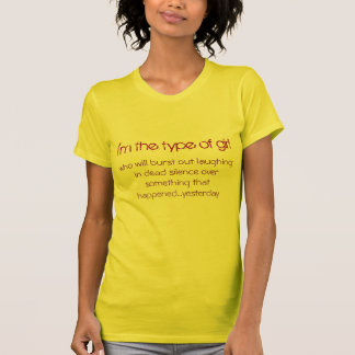 I'm the type of girl, who will burst out laughi... T-Shirt