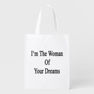 I'm The Woman Of Your Dreams Reusable Grocery Bag