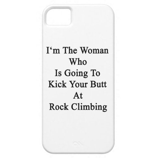 I'm The Woman Who Is Going To Kick Your Butt At Ro iPhone 5 Cover
