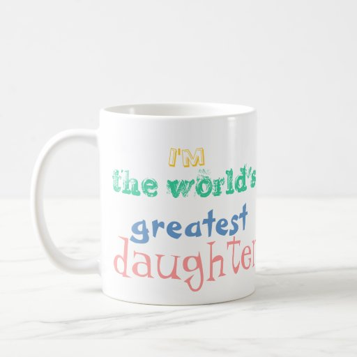 I'm the world's greatest daughter. mug
