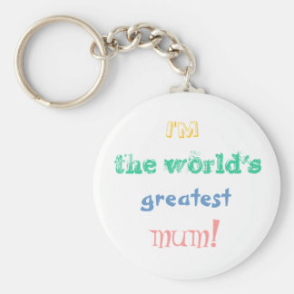 I'm the world's greatest mum! key chain