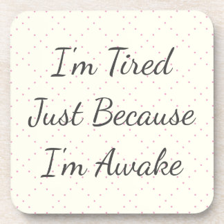I'm Tired Just Because I'm Awake Coaster