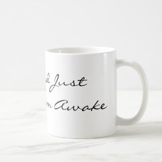 I'm Tired Just Because I'm Awake Coffee Mug
