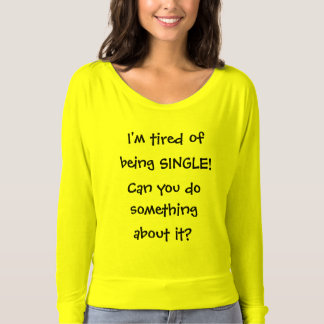 I'm Tired of being SINGLE Funny Shirt for Ladies