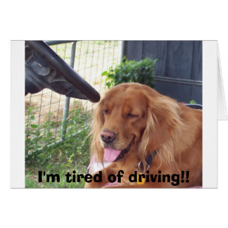 I'm tired of driving!! card
