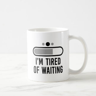 I'm tired of waiting coffee mug