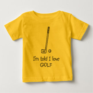 I'm told I love GOLF Infant T-Shirt